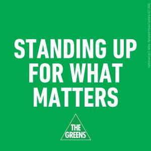 The Greens: Standing up for what matters.